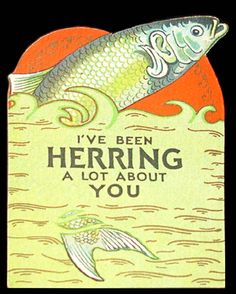 I've been herring a lot about you, herring pun